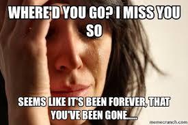 Miss You Meme - d you go i miss you so