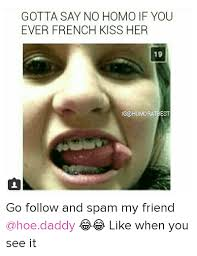 Ur Gay Meme - go follow and spam my friend hoe daddy like when you see it sex