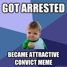Attractive Convict Meme - got arrested became attractive convict meme success kid quickmeme