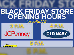 Jcp Thanksgiving Hours Black Friday Store Hours Stores Open As Early As 3pm For Deals