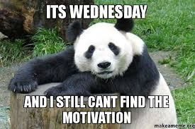 Meme Wednesday - its wednesday and i still cant find the motivation make a meme