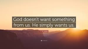 c s lewis quote god doesn t want something from us he simply