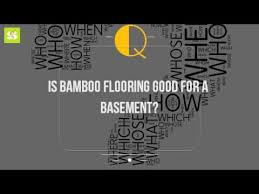 Bamboo Flooring In Basement by Is Bamboo Flooring Good For A Basement Youtube