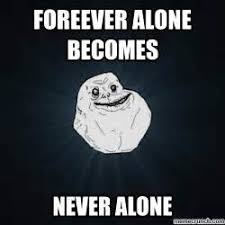 Never Alone Meme - th id oip hysiwwy46q2jz7gaawavdwd6d6
