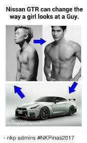 Gtr Meme - nissan gtr can change the way a girl looks at a guy 017 nkp admins