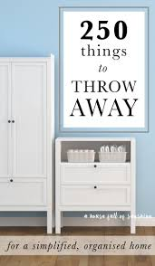 The Organized Home by 250 Things To Throw Away For A Simplified Organized Home This Is