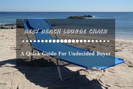 Beach Lounger Best Beach Lounge Chair A Quick Guide For The Undecided Buyer