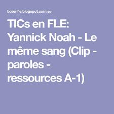 Le Meme Sang - tics en fle yannick noah le m礫me sang clip paroles