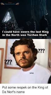 King Of The North Meme - fbcom l could have sworn the last king in the north was torrhen