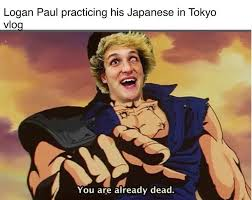 Japanese Meme - logan paul practicing his japanese in yokyo you are already dead