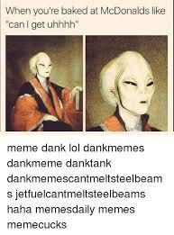 Uhhhh Meme - when you re baked at mcdonalds like can i get uhhhh meme dank lol