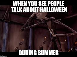 Nightmare Before Christmas Meme - even jack skellington thinks its too early to talk about halloween