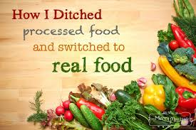 how i ditched processed food and switched to real food and the