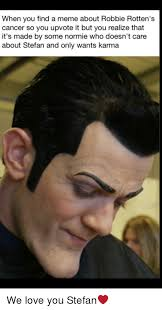 Robbie Meme - when you find a meme about robbie rotten s cancer so you upvote it