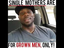 Single Men Meme - single mothers are for grown men only part3 new youtube