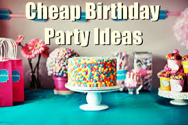 party ideas for 7 cheap birthday party ideas for low budgets birthday inspire
