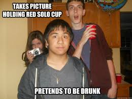 Red Solo Cup Meme - takes picture holding red solo cup pretends to be drunk misc
