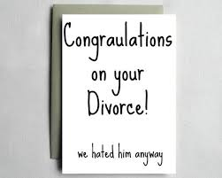 congratulations on your divorce card congratulations card on your divorce we hated him anyway