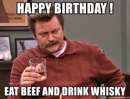 Whisky Meme - happy birthday eat beef and drink whisky ron swanson lagavulin
