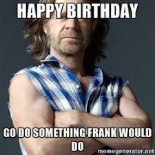 Meme Shameless - image result for happy birthday shameless meme birthday wishes
