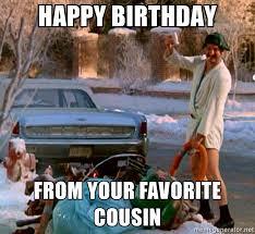 Happy Birthday Cousin Meme - happy birthday from your favorite cousin cousin eddie birthday