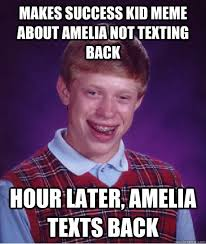 Not Texting Back Memes - makes success kid meme about amelia not texting back hour later