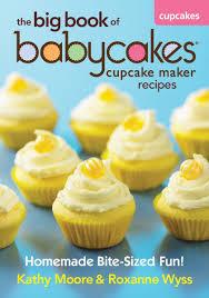baby cakes maker the big book of babycakes cupcake maker recipes bite