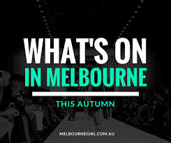what s what s on in melbourne this autumn melbourne girl