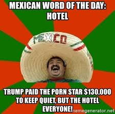 Meme Porn - mexican word of the day hotel trump paid the porn star 130 000