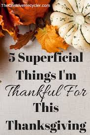 thanksgiving things to be thankful for list top 5 superficial things i u0027m thankful for in 2014 the creative