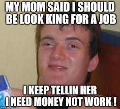 I Need Money Meme - you don t need a job you just need money imgflip