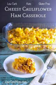 Low Carb Comfort Food Cheesy Low Carb Cauliflower Casserole With Ham Low Carb Yum