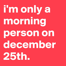 i m only a morning person on december 25th post by jaybyrd on