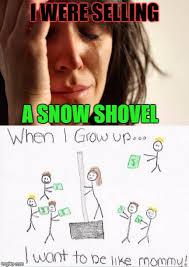 Shovel Meme - i were selling a snow shovel meme