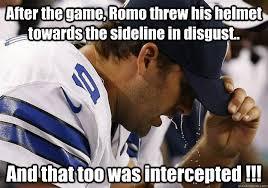 Romo Interception Meme - after the game romo threw his helmet towards the sideline in
