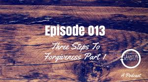 Seeking Jesus Episode Episode 013 Three Steps To Forgiveness Part 1 And Respect