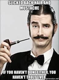 Mustache Guy Meme - slicked back hair and mustache if you haven t done either you haven