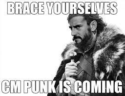 Cm Punk Memes - brace yourselves cm punk game of thrones meme wwe wrestlemania