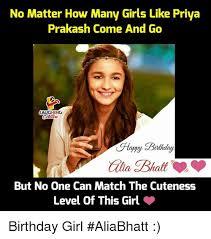 Girl Birthday Meme - no matter how many girls like priya prakash come and go laughing ly