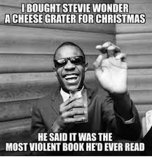 Stevie Wonder Memes - ibought stevie wonder acheese grater for christmas he said it was
