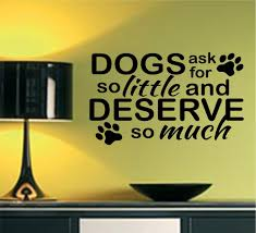 vinyl wall lettering dogs ask deserve much paws pet quotes