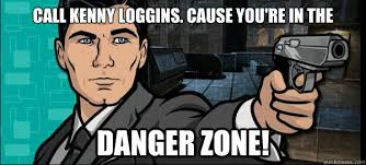 Danger Zone Meme - call kenny loggins cause you re in the danger zone archer danger