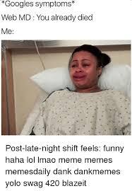 Yolo Meme - googles symptoms web md you already died me post late night shift