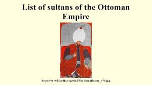 Sultans Of Ottoman Empire List Of Sultans Of The Ottoman Empire