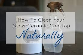 Clean Electric Cooktop Whole Home Detox How To Clean A Glass Ceramic Cooktop Naturally