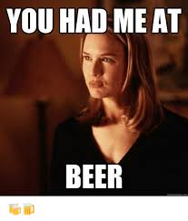 Quick Memes - 25 best memes about you had me at beer you had me at beer memes