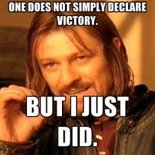 Victory Meme - one does not simply declare victory but i just did create meme