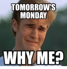 Why Me Meme - tomorrow monday why me tomorrow monday meme on me me
