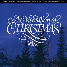 christmas cd a celebration of christmas cd byu combined choirs and