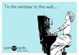 To The Window To The Wall Meme - to the window to the wall music ecard